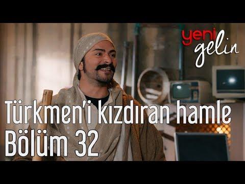 Yeni Gelin 32. Bölüm - Türkmen'i Kızdıran Hamle