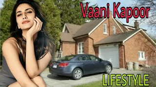 Vaani Kapoor Biography 2019 | Lifestyle | net worth | family | Car collection | Journey To India |