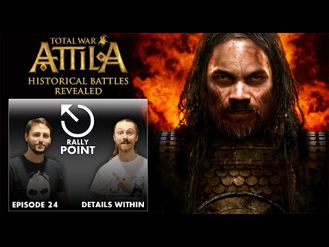 Rally Point 24 – Total War: ATTILA Historical Battles Revealed