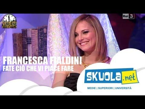 Francesca Fialdini: fate ciò che vi piace fare