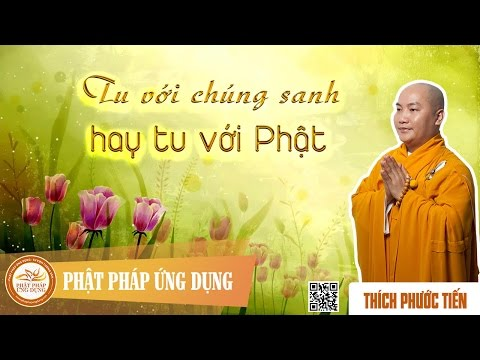 Tu Với Chúng Sanh Hay Tu Với Phật