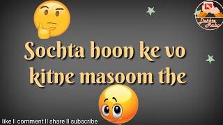 sochta hoon ke woh kitne masoom the WhatsApp statu