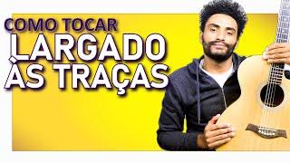 COMO TOCAR - Largado às Traças (Zé Neto e Cristiano)
