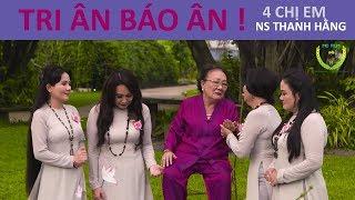 TRI ÂN BÁO ÂN | 4 Chị Em Nghệ Sĩ Thanh Hằng - Ngân Quỳnh - Thanh Ngọc - NSƯT Thanh Ngân | MC Film