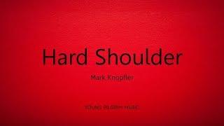 Mark Knopfler - Hard Shoulder Lyrics - Get Lucky 2009