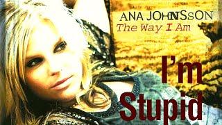Watch Ana Johnsson Im Stupid video