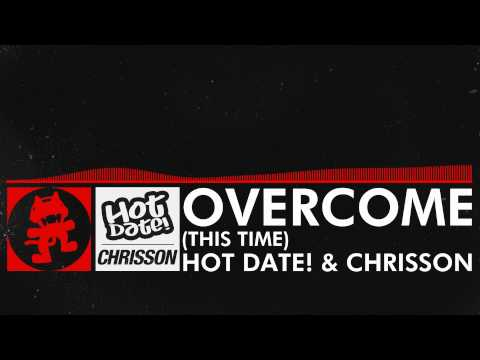 [DnB] - Hot Date! & Chrisson - Overcome (This Time) [Monstercat Release]