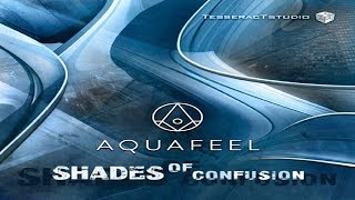 Aquafeel - Shades of Confusion ᴴᴰ