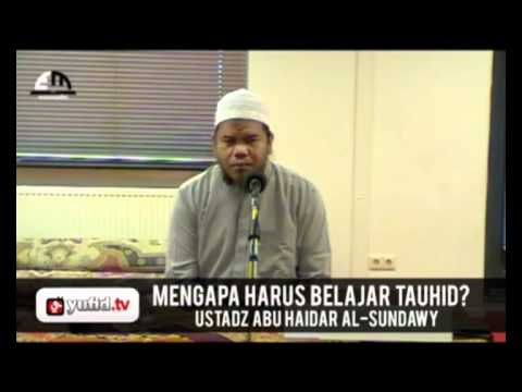 Mengapa Harus Belajar Tauhid? - Ustadz Abu Haidar Al-Sundawy