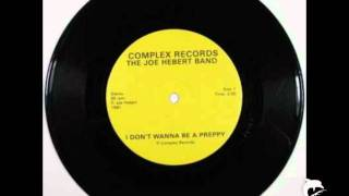 The Joe Hebert Band - I don't wanna be a preppy 7'' '81