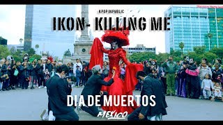 Kpop In Public Challenge Ikon 아이콘 39 죽겠다 Killing Me 39 Dance From Mexico