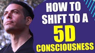 How to shift to a 5D consciousness