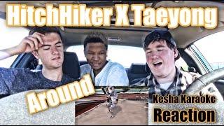 Hitchhiker X TAEYONG (태용) - AROUND MV Reaction [Kesha Karaoke]