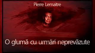 O gluma cu urmari neprevazute - Pierre Lemaitre