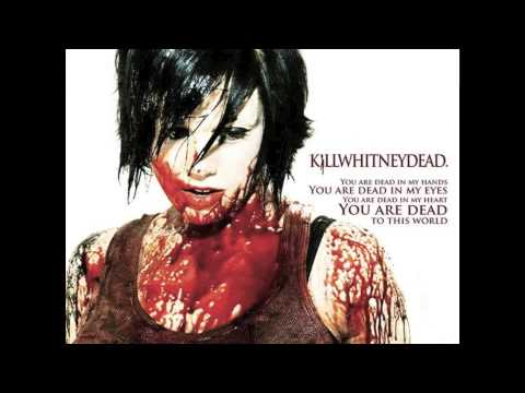 Killwhitneydead - Like You Didnt Hear Me The First Time