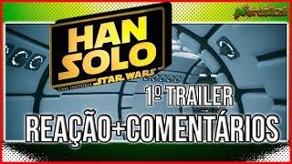 HAN SOLO UMA HISTÓRIA STAR WARS - 1º TRAILER - REAÇÃO M COMENTÁRIOS