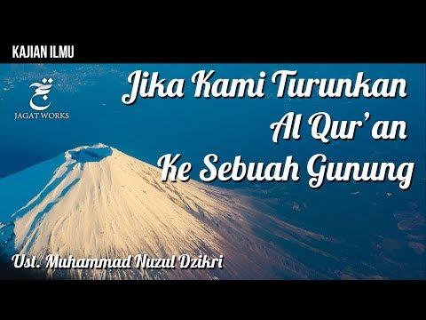 Jika Kami Turunkan Al Qur'an Ke Sebuah Gunung - Ustadz Muhammad Nuzul Dzikri