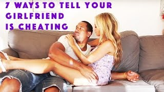 7 Ways to Tell Your Girlfriend is Cheating Feat. (Tpindell and Dangmattsmith)
