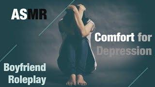 ASMR - Comfort for Depression [Boyfriend RP] [Self-Harm & Suicide Prevention] [Trigger Warning]