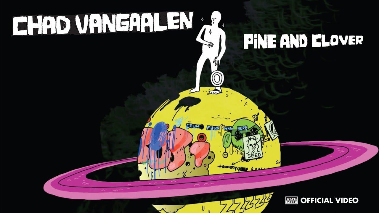 Chad VanGaalen - Pine and Clover