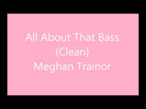 All About That Bass (clean Radio Edit) - No Remix - Meghan Trainor video