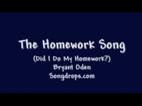 The Homework Song (Did I Do My Homework)  By Bryant Oden