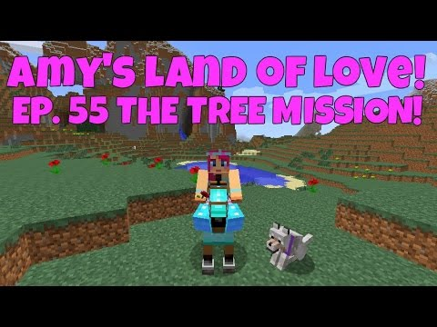 Amy's Land Of Love! Ep.55 The Tree Mission!