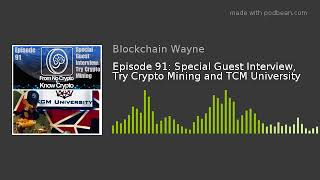 Episode 91: Special Guest Interview, Try Crypto Mining and TCM University