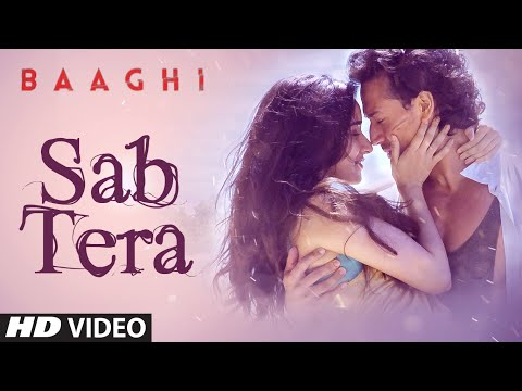 Sab Tera Video Song - Baaghi: A Rebel For Love