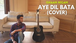 Aye Dil Bata(Acoustic Cover) By Ishaan Nigam