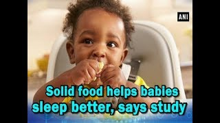 Solid food helps babies sleep better, says study - #Health News