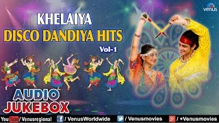 Navratri Special : Khelaiya Disco Dandiya Hits Vol. 1 || Best Garba Songs Audio Jukebox