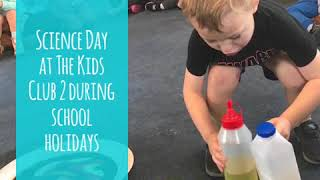 Science Day at The Kids Club 2 during school holidays