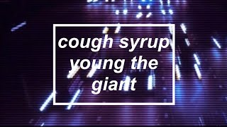 YOUNG THE GIANT - COUGH SYRUP LYRICS