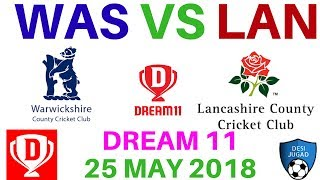 WAS vs LAN Dream 11 Cricket English Cup 25 May 2018 was vs lan dream 11 today probable 11 playing 11