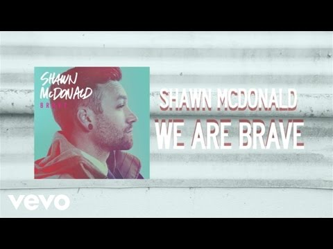 Shawn McDonald - We Are Brave (Lyric Video)