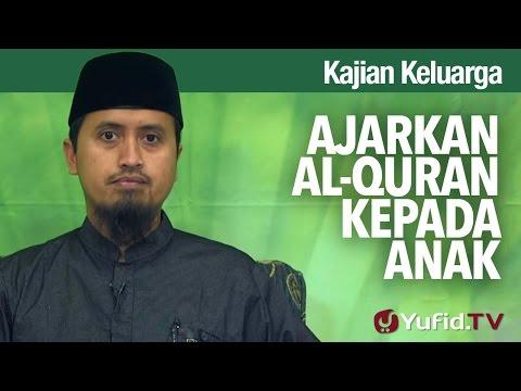 Kajian Fikih Pendidikan Anak: Ajarkan Al Quran Kepada Anak - Ustadz Abdullah Zaen, MA