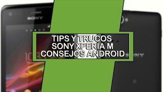 Sony Xperia® M  Tips trucos para android (aumenta velocidad, desempeño y batería)