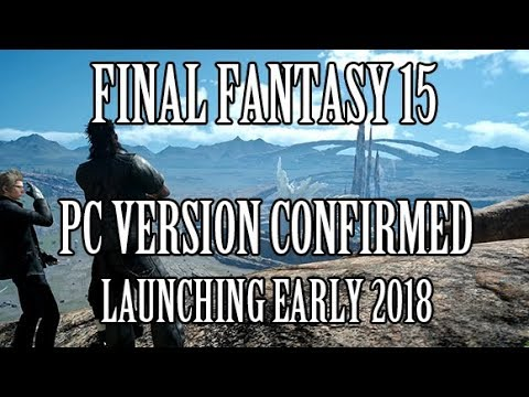 Final Fantasy 15: PC Version Confirmed for Early 2018
