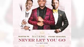 Nat King - Never Let You Go feat Frank Edwards and Martin PK