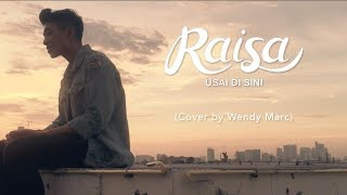 Download Lagu Raisa - Usai Di Sini (Cover by Wendy Marc) Gratis STAFABAND