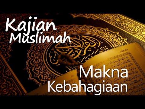 Kajian Muslimah : Hakekat Dan Makna Kebahagiaan - Ustadz Abu Sa'ad, Lc, M.A.