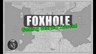 (Partially Outdated) - Foxhole Getting Started Tutorial