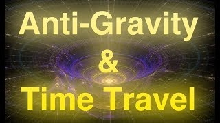 Anti Gravity and time travel: How it works