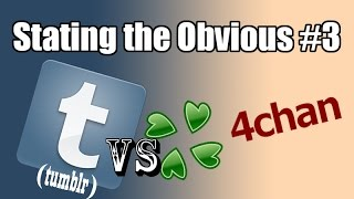[SO] Stating the Obvious #3: tumblr VS 4chan