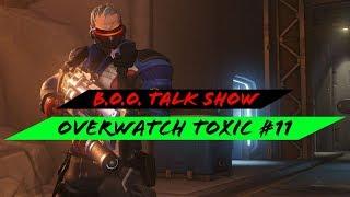 B.o.O. Talk Show: (Overwatch Toxic #11)