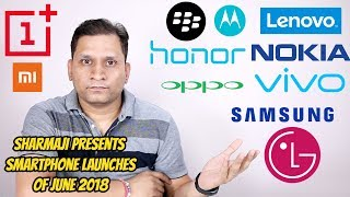 Upcoming Smartphone Launches June 2018 | Too Much Fun is Waiting...
