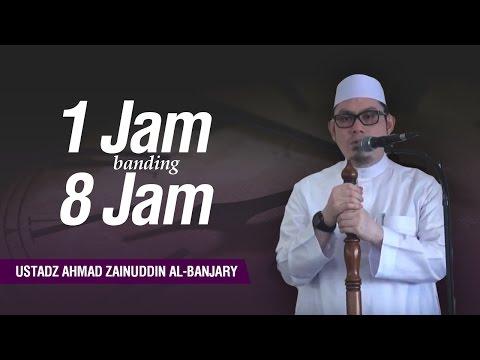 1 Jam Banding 8 Jam - Ustadz Ahmad Zainuddin Al-Banjary