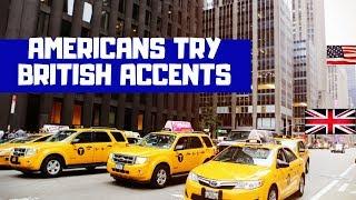 Americans attempt British accents