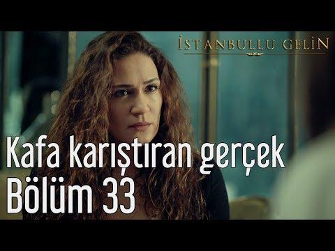 İstanbullu Gelin 33. Bölüm - Kafa Karıştıran Gerçek